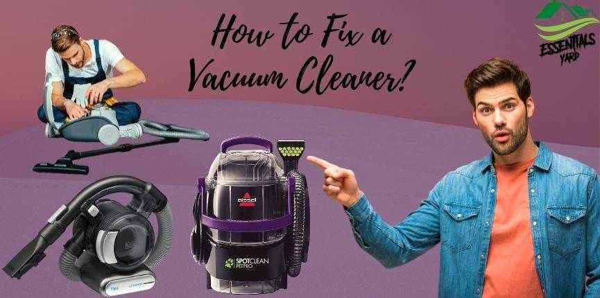How to Fix a Vacuum Cleaner with No Suction?